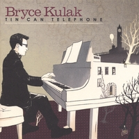 Bryce Kulak | Tin Can Telephone