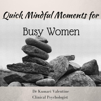 Kumari Valentine | Quick Mindful Moments for Busy Women