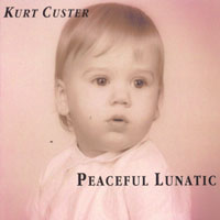 Kurt Custer | Peaceful Lunatic