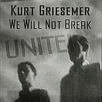 Kurt Griesemer | We Will Not Break