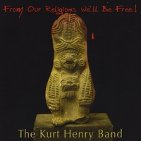 The Kurt Henry Band | From Our Religions We'll Be Free!