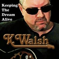 K. Walsh | Keeping the Dream Alive