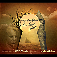 Kyle Alden | Songs from Yeats' Bee-Loud Glade (Poems by W.B. Yeats)