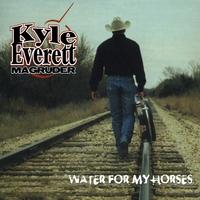 Kyle Everett: Water For My Horses