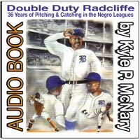 Kyle McNary | Double Duty Radcliffe: 36 Years of Pitching & Catching in Negro Leagues Baseball