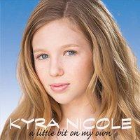 Kyra Nicole: A Little Bit On My Own