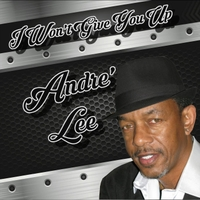 Andre' Lee | I Won't Give You Up