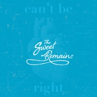 The Sweet Remains | Can't Be Right