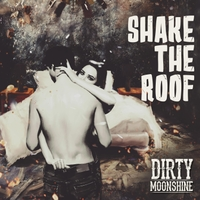 Dirty Moonshine | Shake the Roof