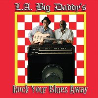 L.A. Big Daddy's | Rock Your Blues Away
