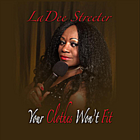 LaDee Streeter | Your Clothes Won't Fit