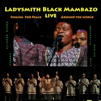Ladysmith Black Mambazo: Singing for Peace Around the World (Live)