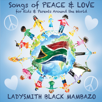 Ladysmith Black Mambazo | Songs of Peace & Love for Kids & Parents Around the World