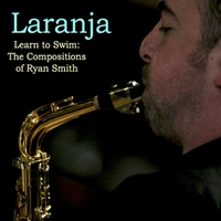 Laranja | Learn to Swim: The Compositions of Ryan Smith