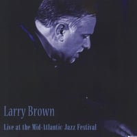 LARRY BROWN | Live At the Mid-Atlantic Jazz Festival