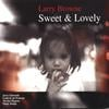 LARRY BROWNE: Sweet and Lovely