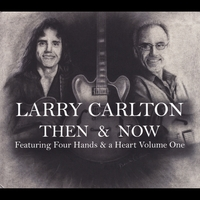 Larry Carlton | Then & Now Featuring Four Hands & a Heart Volume One
