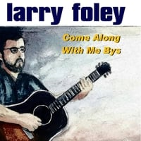 Larry Foley | Come Along with Me Bys