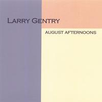 Larry Gentry | August Afternoons