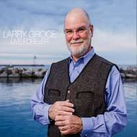 Larry Groce | Live Forever