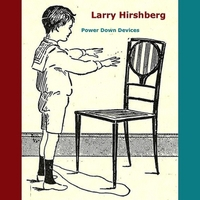 Larry Hirshberg: Power Down Devices