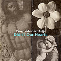 Larry John McNally | Didn't Our Hearts