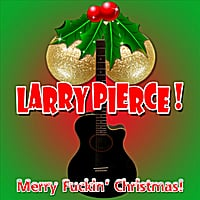 Larry Pierce | Merry Fuckin' Christmas