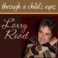 Larry Read | Through A Child's Eyes