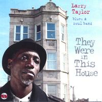 Larry Taylor Blues and Soul Band | They Were in This House