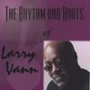 Larry Vann: The Rhythm and Roots of Larry Vann