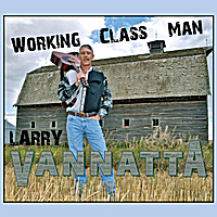 Larry Vannatta | Working Class Man