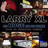 Larry XL | Go Huge or Go Home