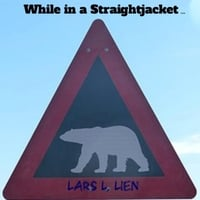 Lars L. Lien | While in a Straightjacket...