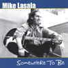 MIKE LASALA: Somewhere to Be