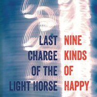 Last Charge of the Light Horse | Nine Kinds of Happy