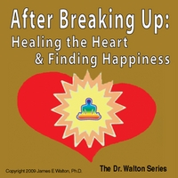 Dr. James E. Walton, Ph.D. | After Breaking Up: Healing the Heart & Finding Happiness