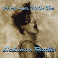 Latvian Radio | Pick Your Poison, Pick Your Blues