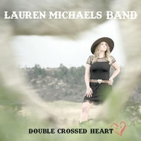 Lauren Michaels Band | Double Crossed Heart