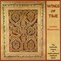 LAUREN POMERANTZ: Wings of Time - The Sephardic Legacy of Multi-cultural Medieval Spain