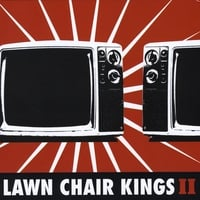 Lawn Chair Kings | Lawn Chair Kings ll