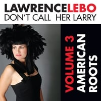 Lawrence Lebo | Don't Call Her Larry, Volume 3: American Roots