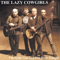 THE LAZY COWGIRLS: I'm Goin' Out and Get Hurt Tonight