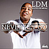 Ldm (Lloyd De Meza): Never Let Go