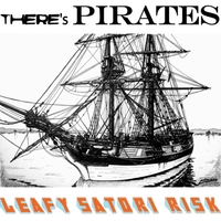 Leafy Satori Risk | There's Pirates