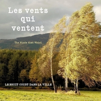 Le Bruit Court Dans La Ville | Les Vents qui ventent (The Winds That Whirl)