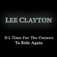 Lee Clayton | It's Time for the Outlaws to Ride Again