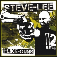 Steve Lee | I Like Guns