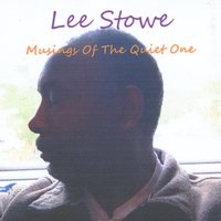 Lee Stowe | Musings of the Quiet One