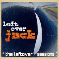 Left Over Jack | The Leftover Sessions