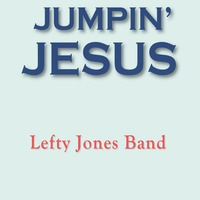 Lefty Jones Band | Jumpin' Jesus